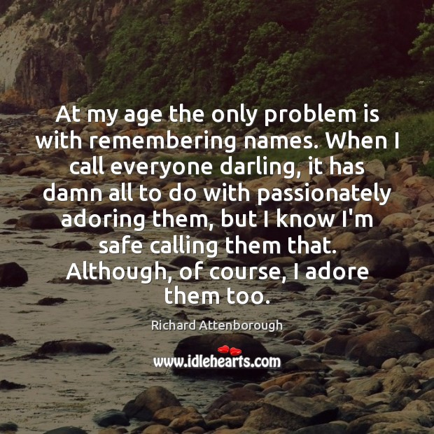At my age the only problem is with remembering names. When I Image