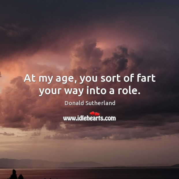 At my age, you sort of fart your way into a role. Image