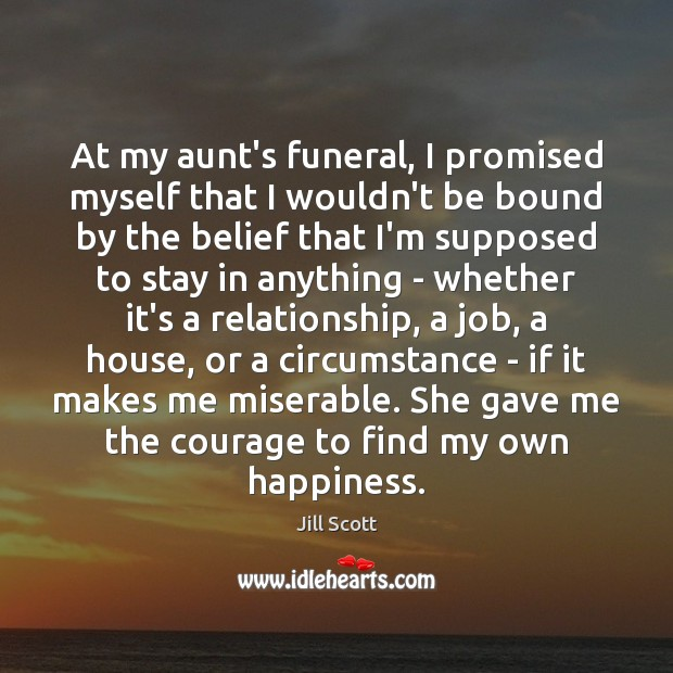 At my aunt's funeral, I promised myself that I wouldn't be bound Jill Scott Picture Quote