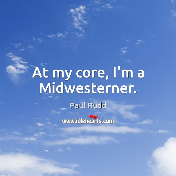 Image, At my core, I'm a Midwesterner.