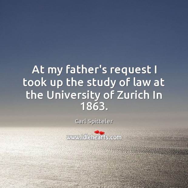 At my father's request I took up the study of law at the University of Zurich In 1863. Image