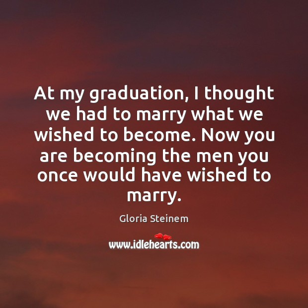 At my graduation, I thought we had to marry what we wished Graduation Quotes Image