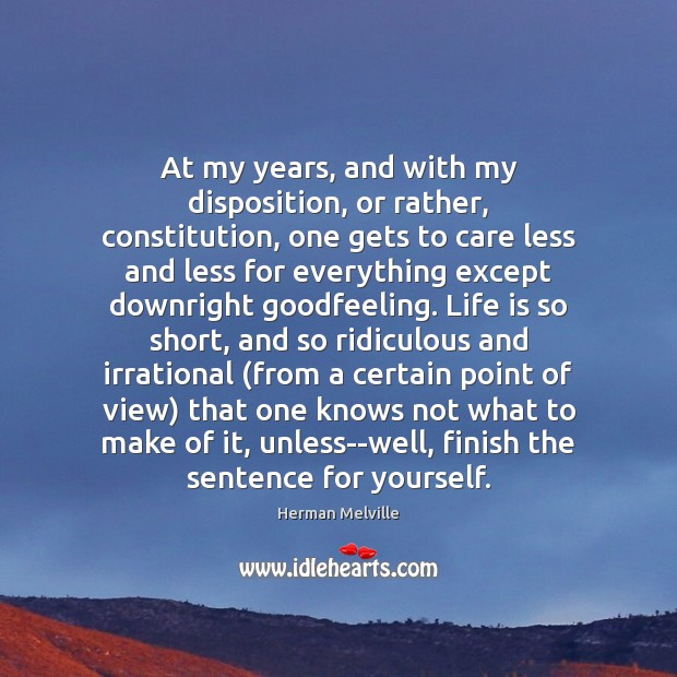 At my years, and with my disposition, or rather, constitution, one gets Image