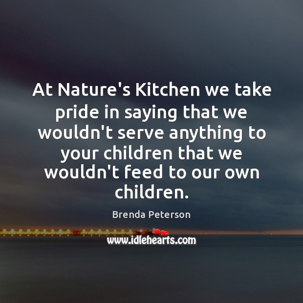Image, At Nature's Kitchen we take pride in saying that we wouldn't serve