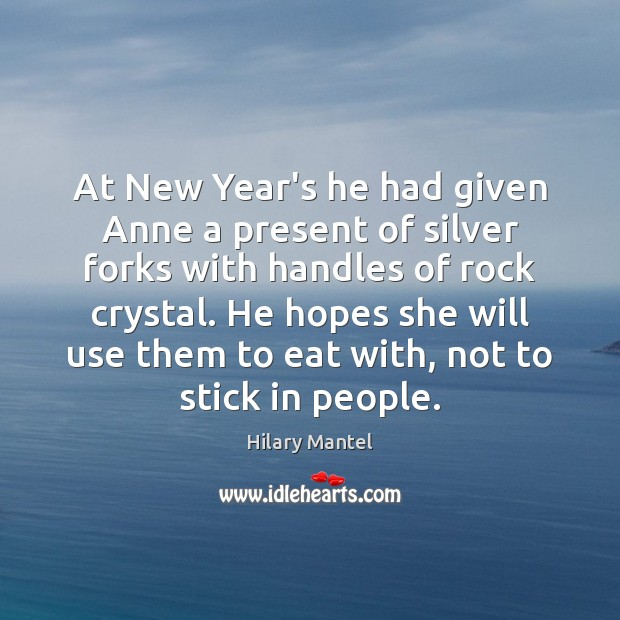 At New Year's he had given Anne a present of silver forks Image