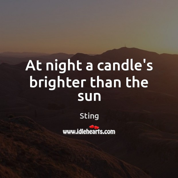 Image, At night a candle's brighter than the sun