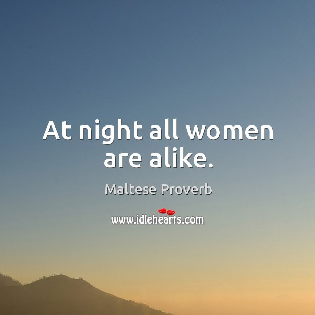 At night all women are alike. Maltese Proverbs Image