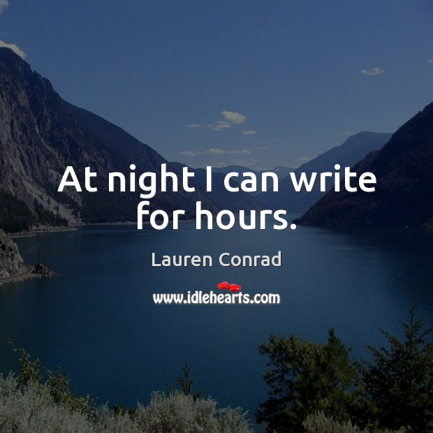 At night I can write for hours. Lauren Conrad Picture Quote