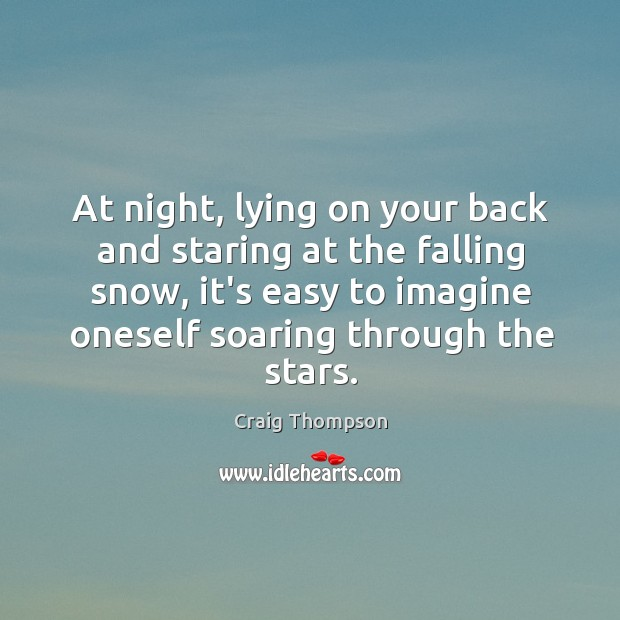At night, lying on your back and staring at the falling snow, Craig Thompson Picture Quote