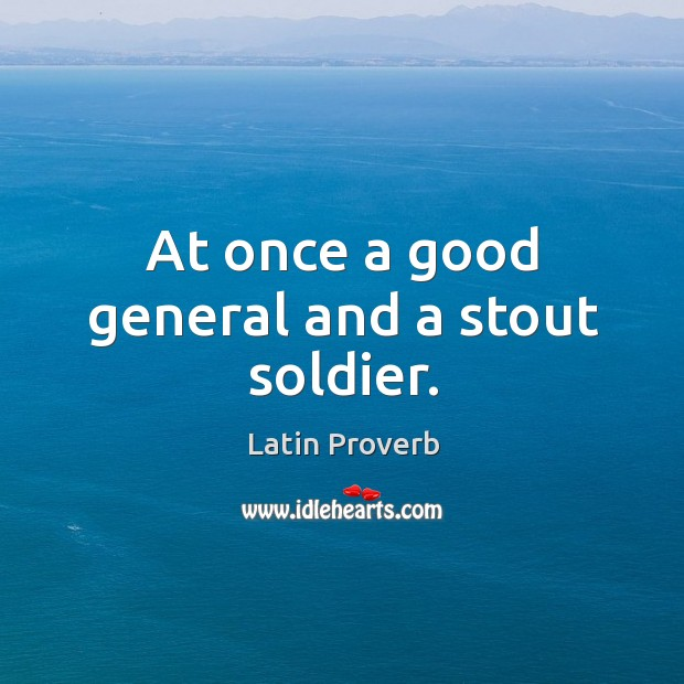 At once a good general and a stout soldier. Latin Proverbs Image