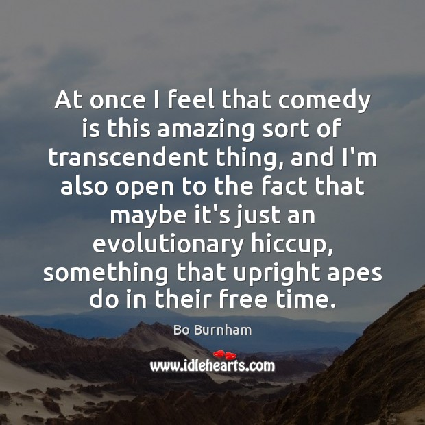 At once I feel that comedy is this amazing sort of transcendent Bo Burnham Picture Quote