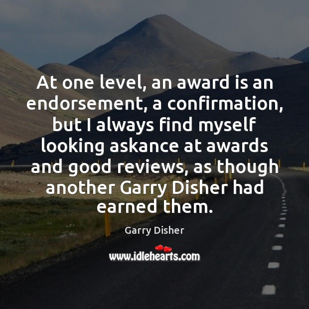 At one level, an award is an endorsement, a confirmation, but I Image