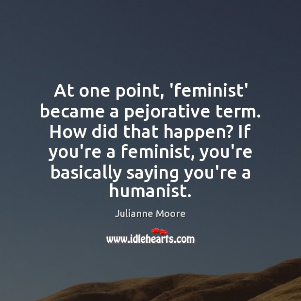 At one point, 'feminist' became a pejorative term. How did that happen? Image