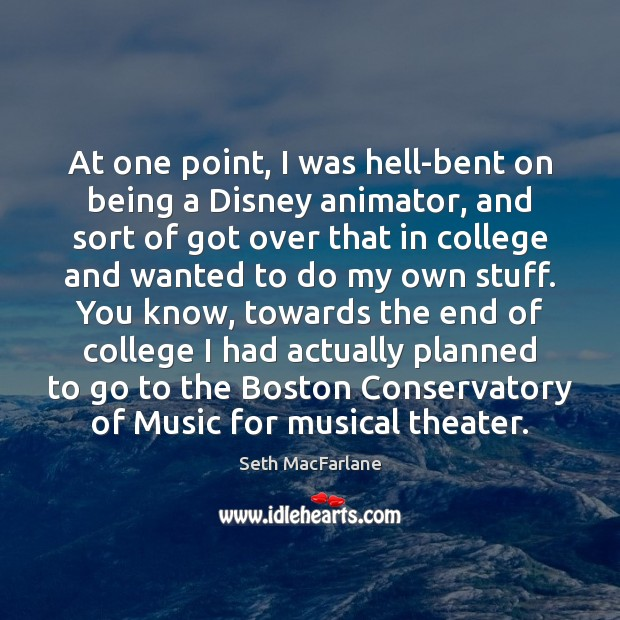 At one point, I was hell-bent on being a Disney animator, and Seth MacFarlane Picture Quote