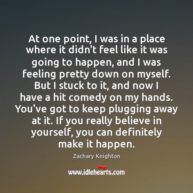 At one point, I was in a place where it didn't feel Believe in Yourself Quotes Image