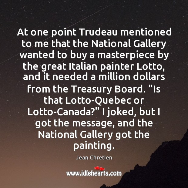 Image, At one point Trudeau mentioned to me that the National Gallery wanted
