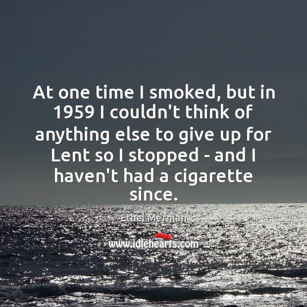 At one time I smoked, but in 1959 I couldn't think of anything Image