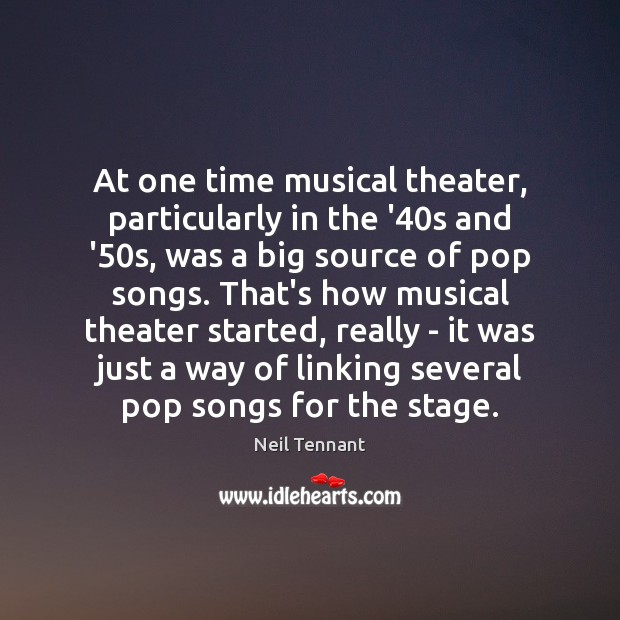 At one time musical theater, particularly in the '40s and '50 Neil Tennant Picture Quote
