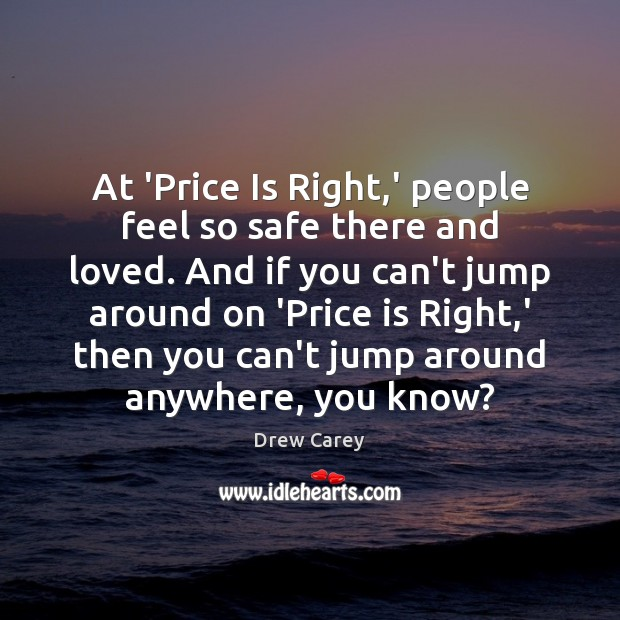 At 'Price Is Right,' people feel so safe there and loved. Drew Carey Picture Quote