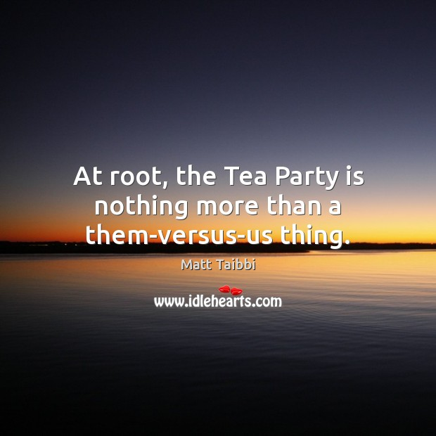 Image, At root, the Tea Party is nothing more than a them-versus-us thing.
