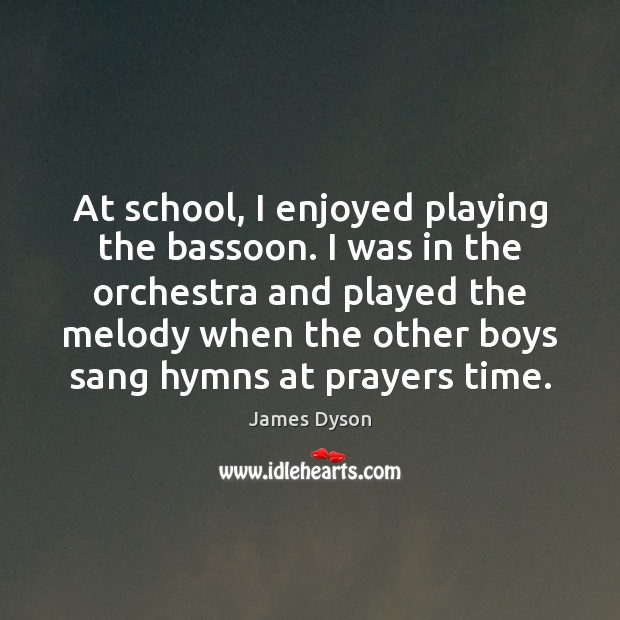 At school, I enjoyed playing the bassoon. I was in the orchestra Image
