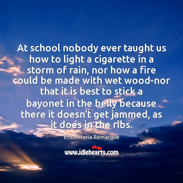 At school nobody ever taught us how to light a cigarette in Erich Maria Remarque Picture Quote