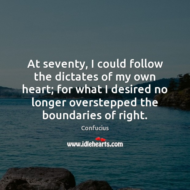 At seventy, I could follow the dictates of my own heart; for Confucius Picture Quote
