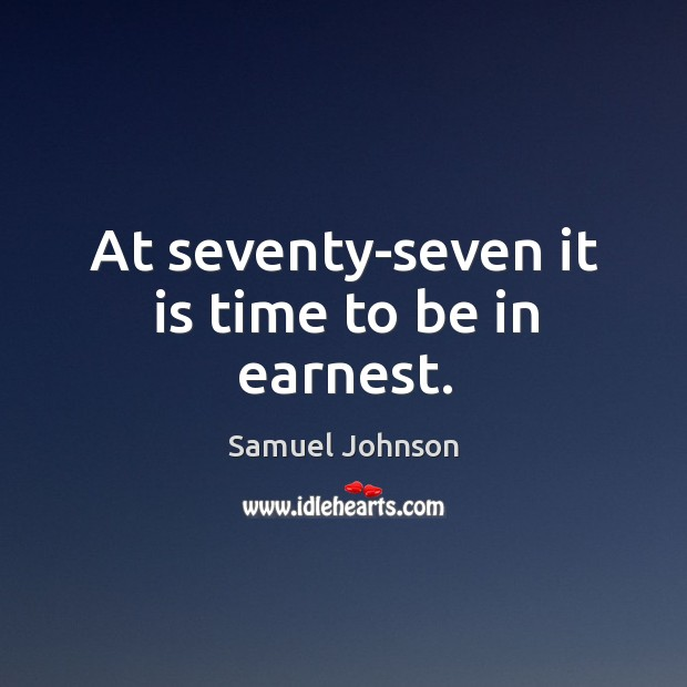 Image, At seventy-seven it is time to be in earnest.