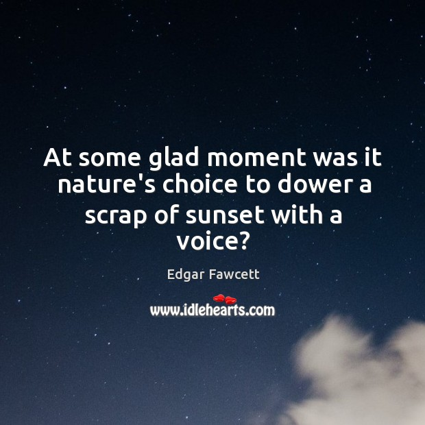 At some glad moment was it nature's choice to dower a scrap of sunset with a voice? Image