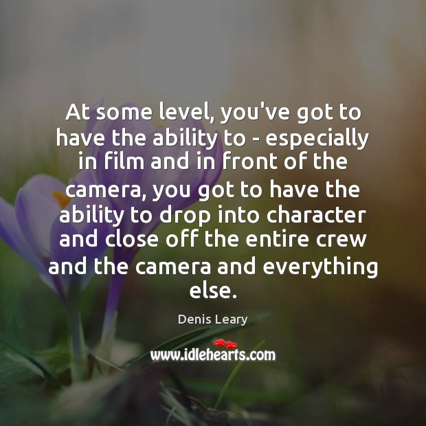 At some level, you've got to have the ability to – especially Denis Leary Picture Quote