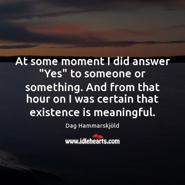 """At some moment I did answer """"Yes"""" to someone or something. And Image"""
