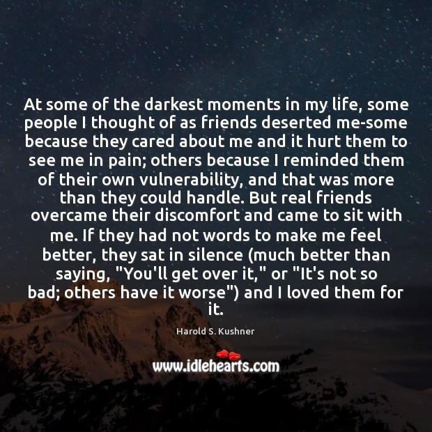 Harold S. Kushner Picture Quote image saying: At some of the darkest moments in my life, some people I