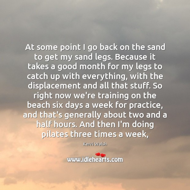 At some point I go back on the sand to get my Kerri Walsh Picture Quote