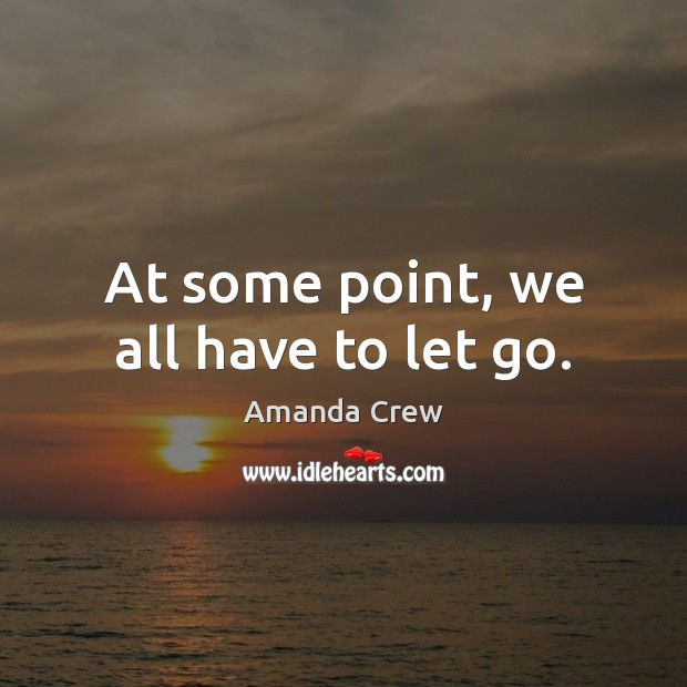 At some point, we all have to let go. Image