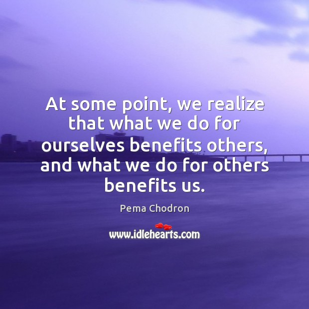 At some point, we realize that what we do for ourselves benefits Image