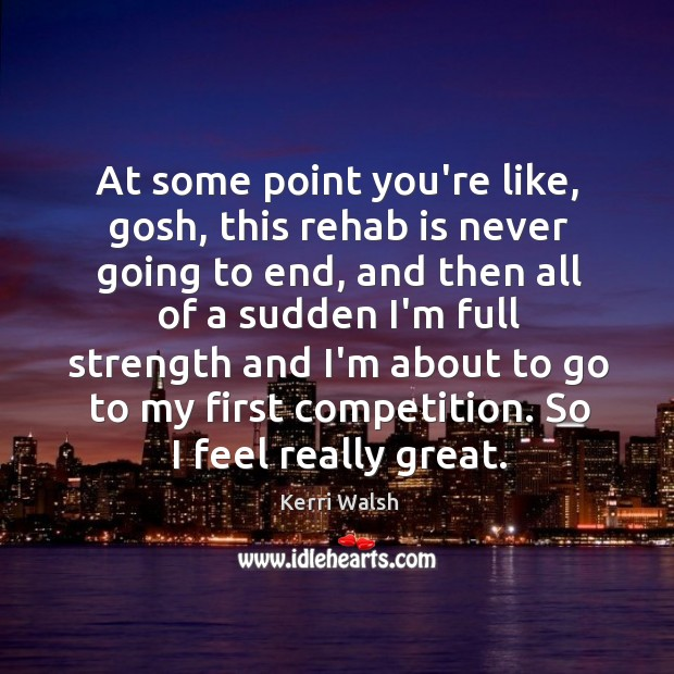 At some point you're like, gosh, this rehab is never going to Kerri Walsh Picture Quote
