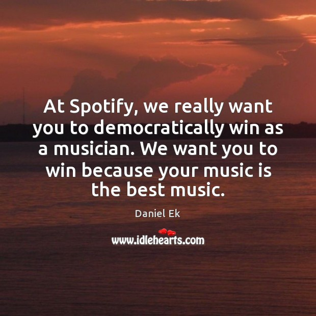 Image, At Spotify, we really want you to democratically win as a musician.