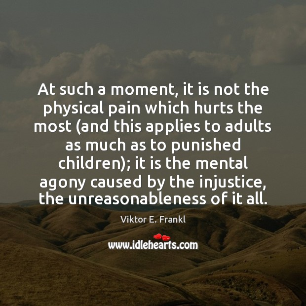 Image, At such a moment, it is not the physical pain which hurts