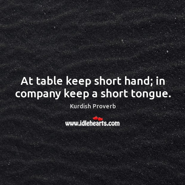 Image, At table keep short hand; in company keep a short tongue.