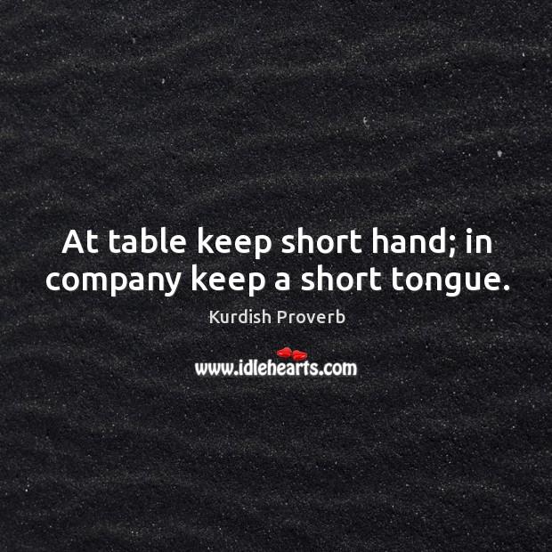 At table keep short hand; in company keep a short tongue. Kurdish Proverbs Image