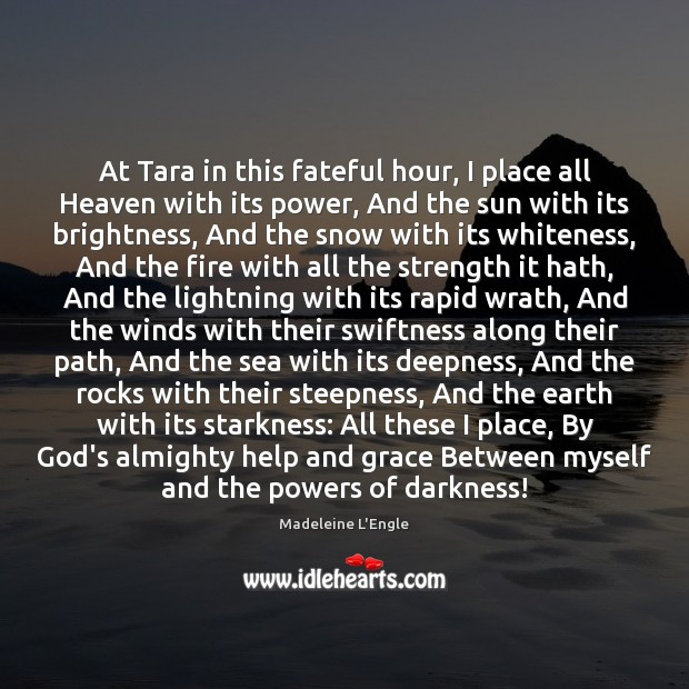 At Tara in this fateful hour, I place all Heaven with its Image