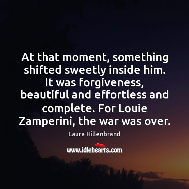 At that moment, something shifted sweetly inside him. It was forgiveness, beautiful Forgive Quotes Image