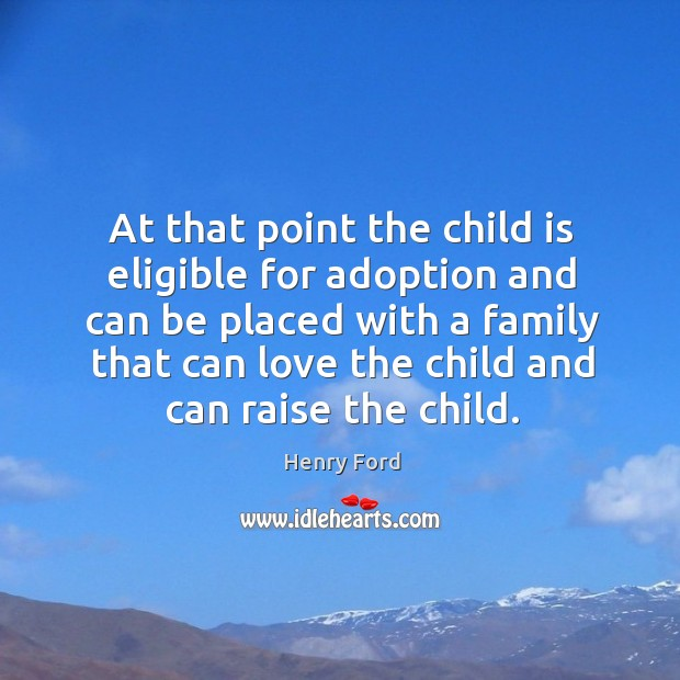 At that point the child is eligible for adoption and can be Image