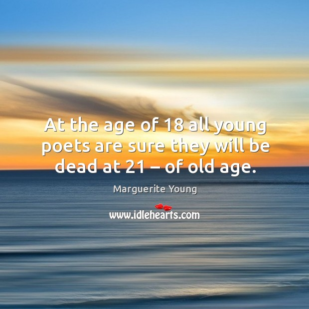 At the age of 18 all young poets are sure they will be dead at 21 – of old age. Image