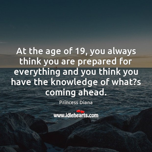 At the age of 19, you always think you are prepared for everything Image