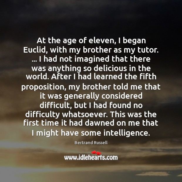 Image, At the age of eleven, I began Euclid, with my brother as