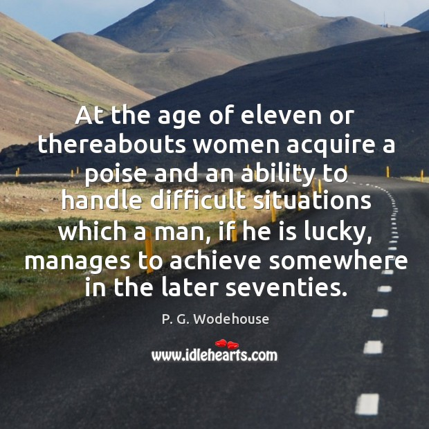 At the age of eleven or thereabouts women acquire a poise and Image