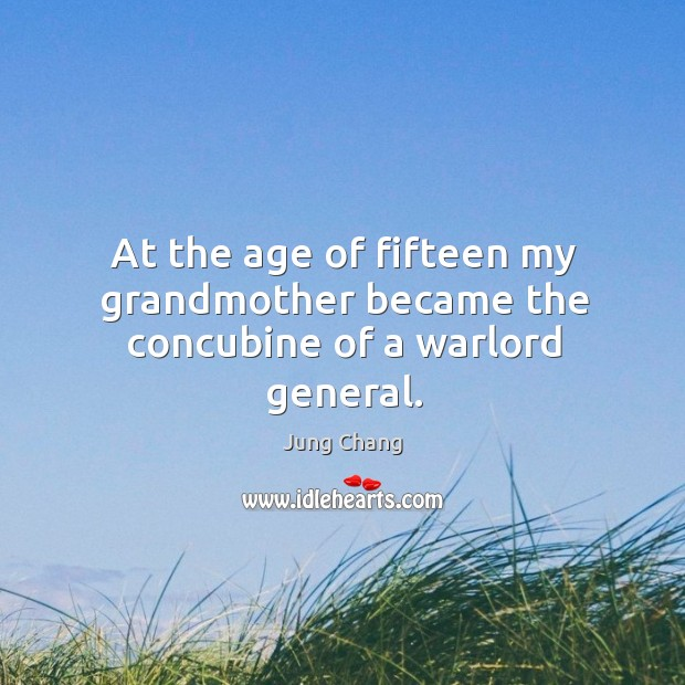 At the age of fifteen my grandmother became the concubine of a warlord general. Image