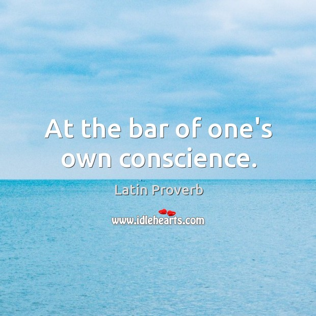 At the bar of one's own conscience. Latin Proverbs Image
