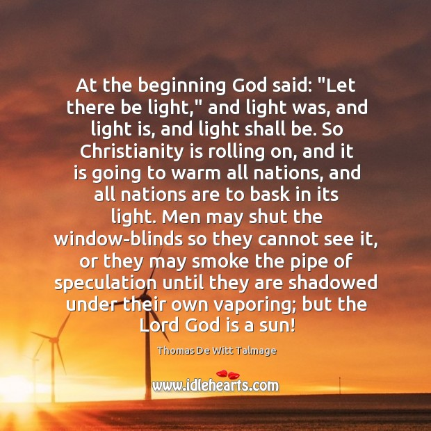 """At the beginning God said: """"Let there be light,"""" and light was, Thomas De Witt Talmage Picture Quote"""